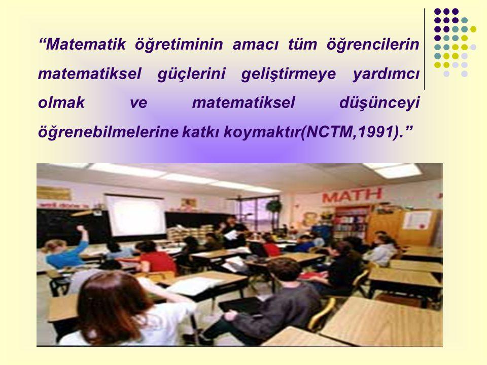 """""""Matematik öğretiminin amacı tüm öğrencilerin matematiksel güçlerini geliştirmeye yardımcı olmak ve matematiksel düşünceyi öğrenebilmelerine katkı koy"""