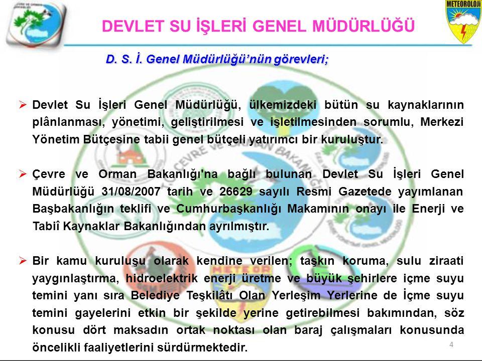 4 D. S. İ. Genel Müdürlüğü'nün görevleri;  Devlet Su İşleri Genel Müdürlüğü, ülkemizdeki bütün su kaynaklarının plânlanması, yönetimi, geliştirilmesi