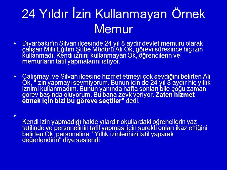 24 Yıldır İzin Kullanmayan Örnek Memur Diyarbakır ın Silvan ilçesinde 24 yıl 8 aydır devlet memuru olarak çalışan Milli Eğitim Şube Müdürü Ali Ok, görevi süresince hiç izin kullanmadı.