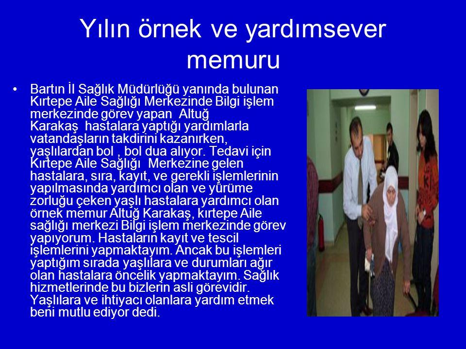Yılın örnek ve yardımsever memuru Bartın İl Sağlık Müdürlüğü yanında bulunan Kırtepe Aile Sağlığı Merkezinde Bilgi işlem merkezinde görev yapan Altuğ