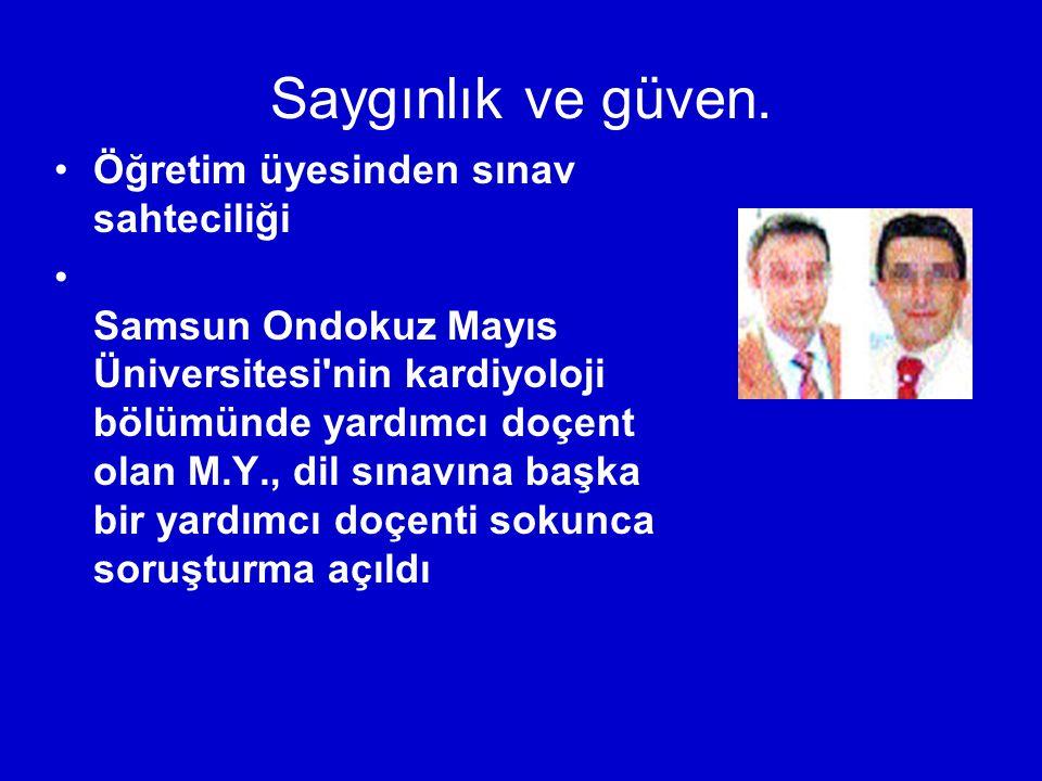 Saygınlık ve güven. Öğretim üyesinden sınav sahteciliği Samsun Ondokuz Mayıs Üniversitesi'nin kardiyoloji bölümünde yardımcı doçent olan M.Y., dil sın