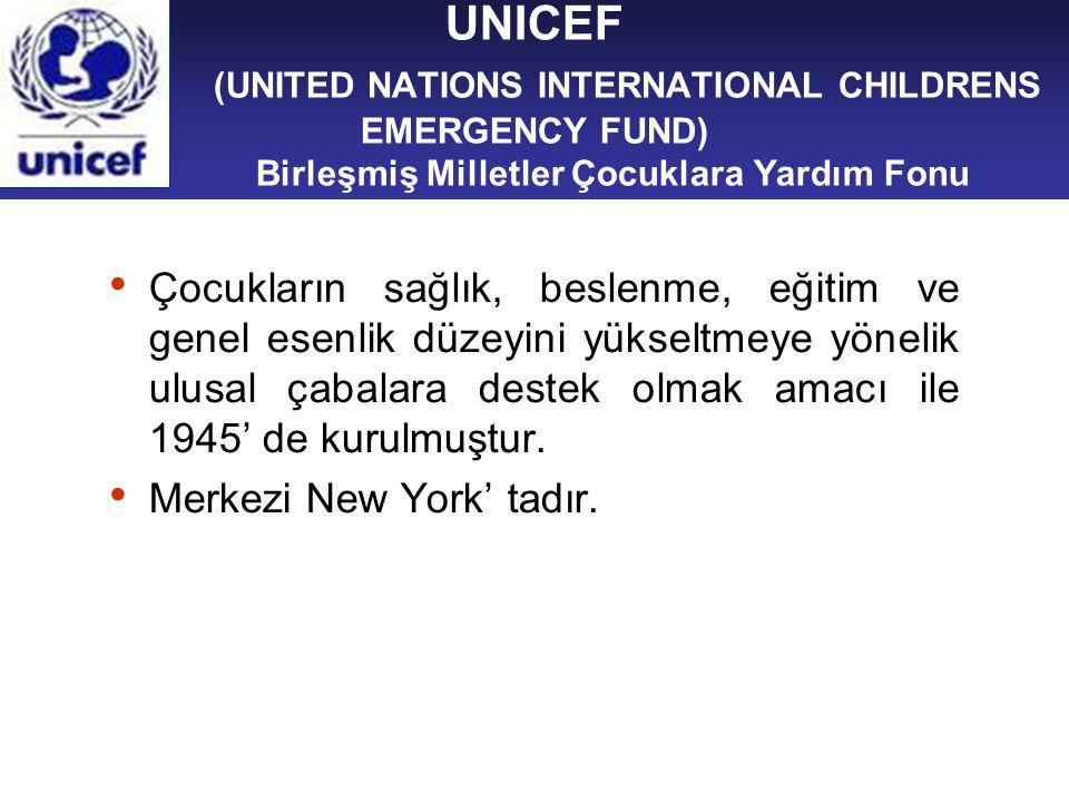 UNICEF (UNITED NATIONS INTERNATIONAL CHILDRENS EMERGENCY FUND) Birleşmiş Milletler Çocuklara Yardım Fonu Çocukların sağlık, beslenme, eğitim ve genel