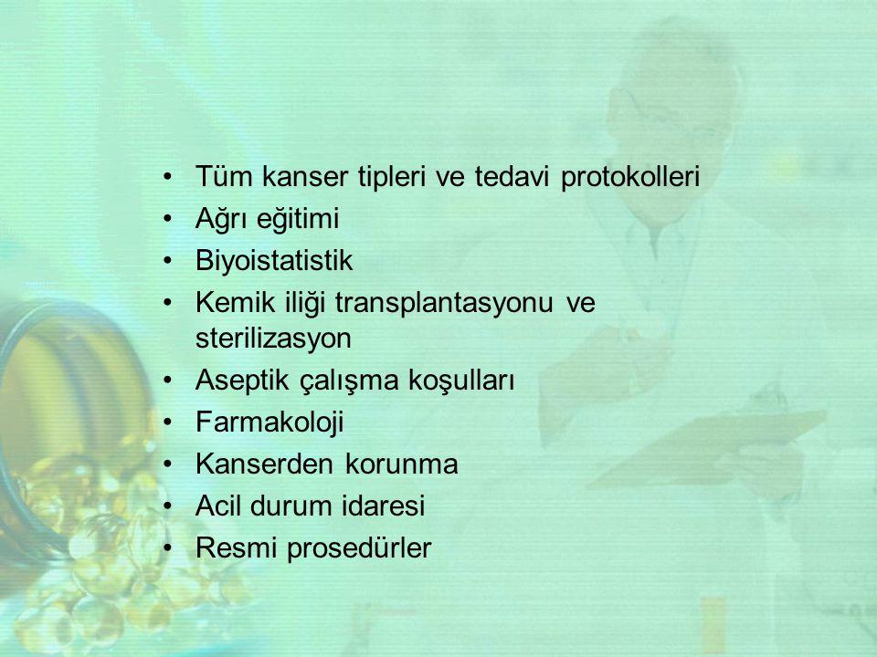 Tüm kanser tipleri ve tedavi protokolleri Ağrı eğitimi Biyoistatistik Kemik iliği transplantasyonu ve sterilizasyon Aseptik çalışma koşulları Farmakol