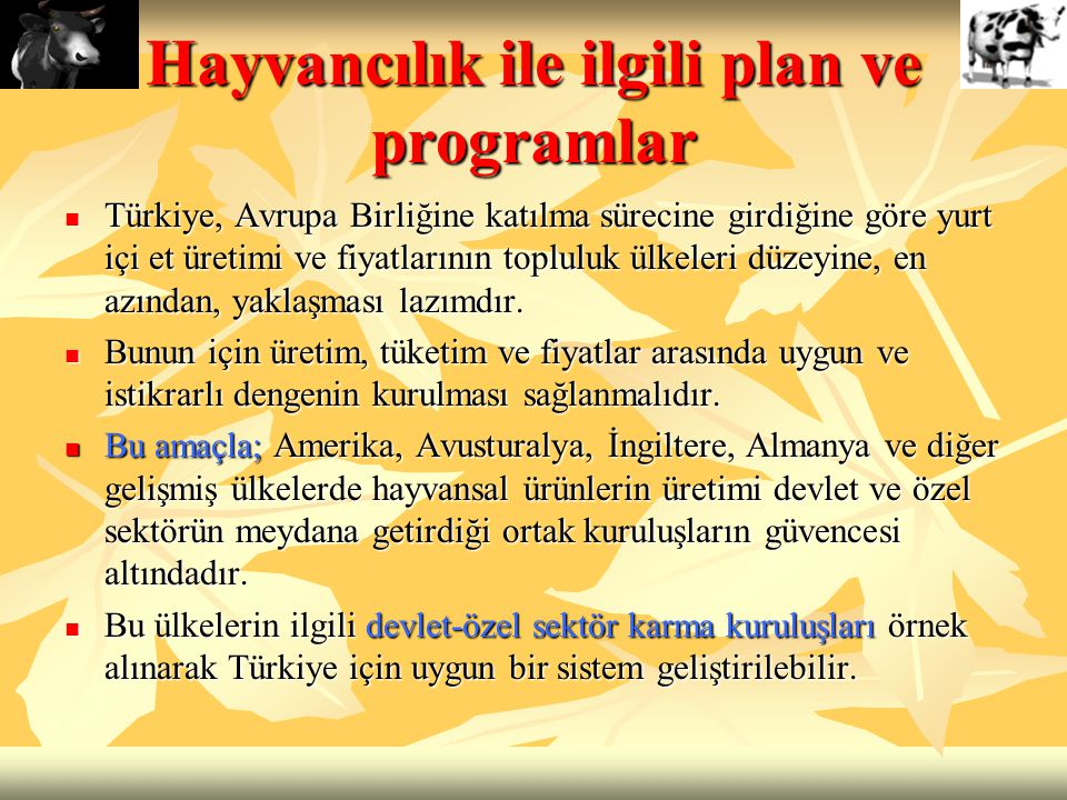 Hayvancılık ile ilgili plan ve programlar Türkiye, Avrupa Birliğine katılma sürecine girdiğine göre yurt içi et üretimi ve fiyatlarının topluluk ülkel