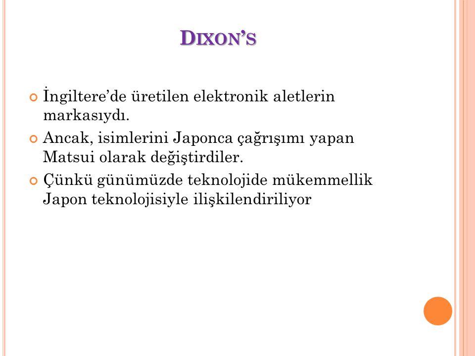 D IXON ' S İngiltere'de üretilen elektronik aletlerin markasıydı. Ancak, isimlerini Japonca çağrışımı yapan Matsui olarak değiştirdiler. Çünkü günümüz