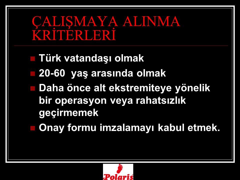 ÇALIŞMAYA ALINMA KRİTERLERİ Türk vatandaşı olmak 20-60 yaş arasında olmak Daha önce alt ekstremiteye yönelik bir operasyon veya rahatsızlık geçirmemek Onay formu imzalamayı kabul etmek.