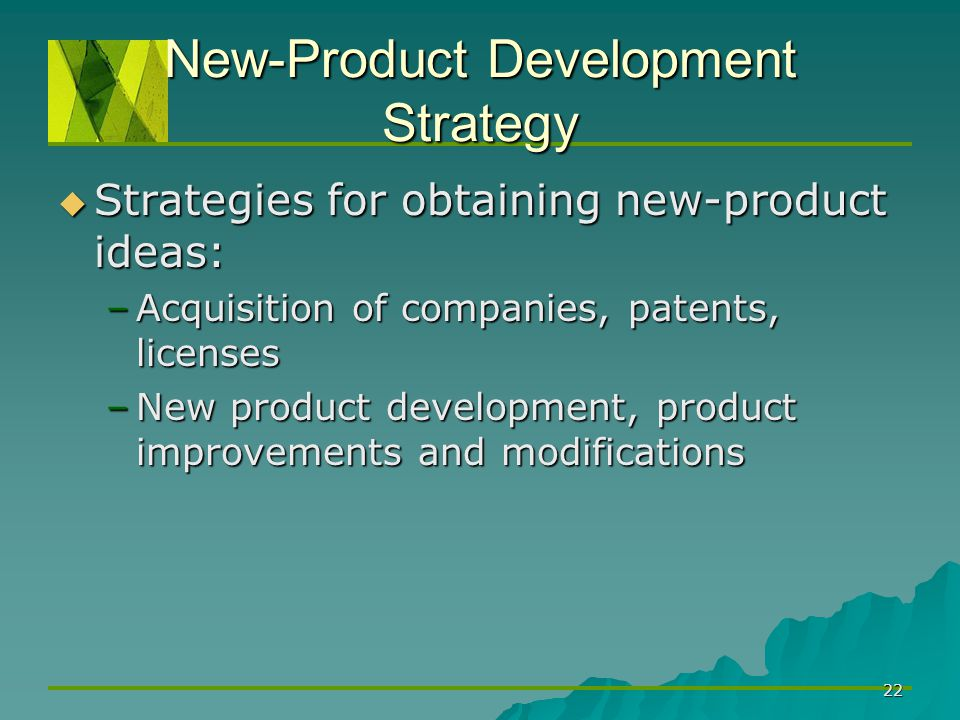 22 New-Product Development Strategy  Strategies for obtaining new-product ideas: –Acquisition of companies, patents, licenses –New product developmen