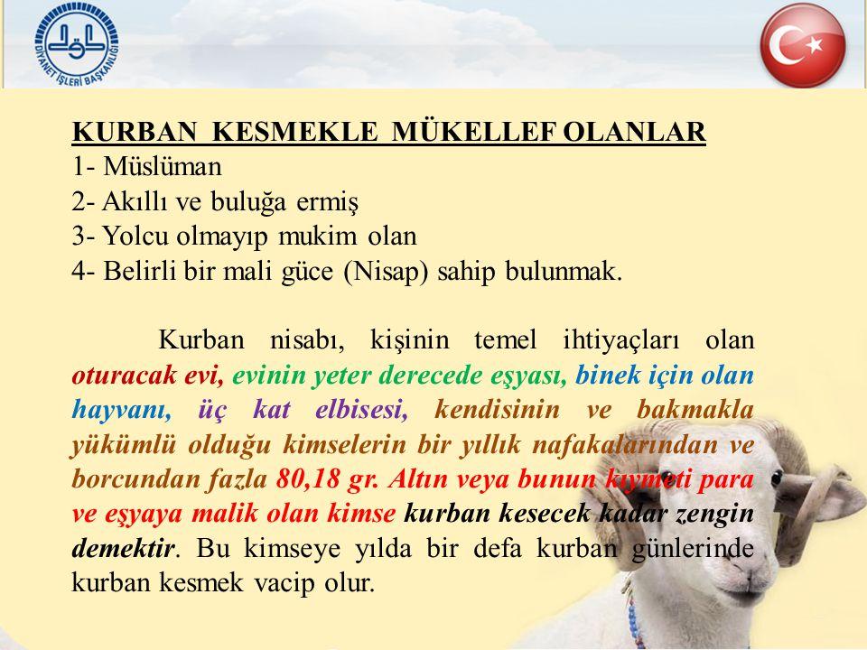 KURBAN KESMEKLE MÜKELLEF OLANLAR 1- Müslüman 2- Akıllı ve buluğa ermiş 3- Yolcu olmayıp mukim olan 4- Belirli bir mali güce (Nisap) sahip bulunmak. Ku