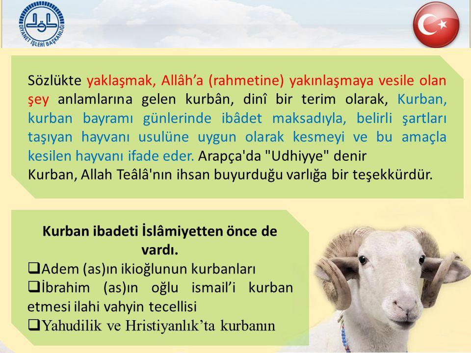 Sözlükte yaklaşmak, Allâh'a (rahmetine) yakınlaşmaya vesile olan şey anlamlarına gelen kurbân, dinî bir terim olarak, Kurban, kurban bayramı günlerinde ibâdet maksadıyla, belirli şartları taşıyan hayvanı usulüne uygun olarak kesmeyi ve bu amaçla kesilen hayvanı ifade eder.