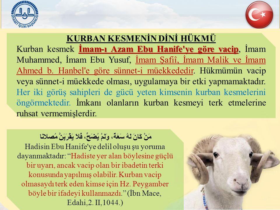 KURBAN KESMENİN DİNİ HÜKMÜ İmam-ı Azam Ebu Hanife ye göre vacip Kurban kesmek İmam-ı Azam Ebu Hanife ye göre vacip, İmam Muhammed, İmam Ebu Yusuf, İmam Şafiî, İmam Malik ve İmam Ahmed b.