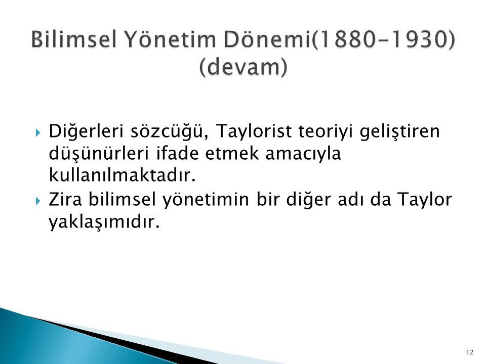  Diğerleri sözcüğü, Taylorist teoriyi geliştiren düşünürleri ifade etmek amacıyla kullanılmaktadır.  Zira bilimsel yönetimin bir diğer adı da Taylor