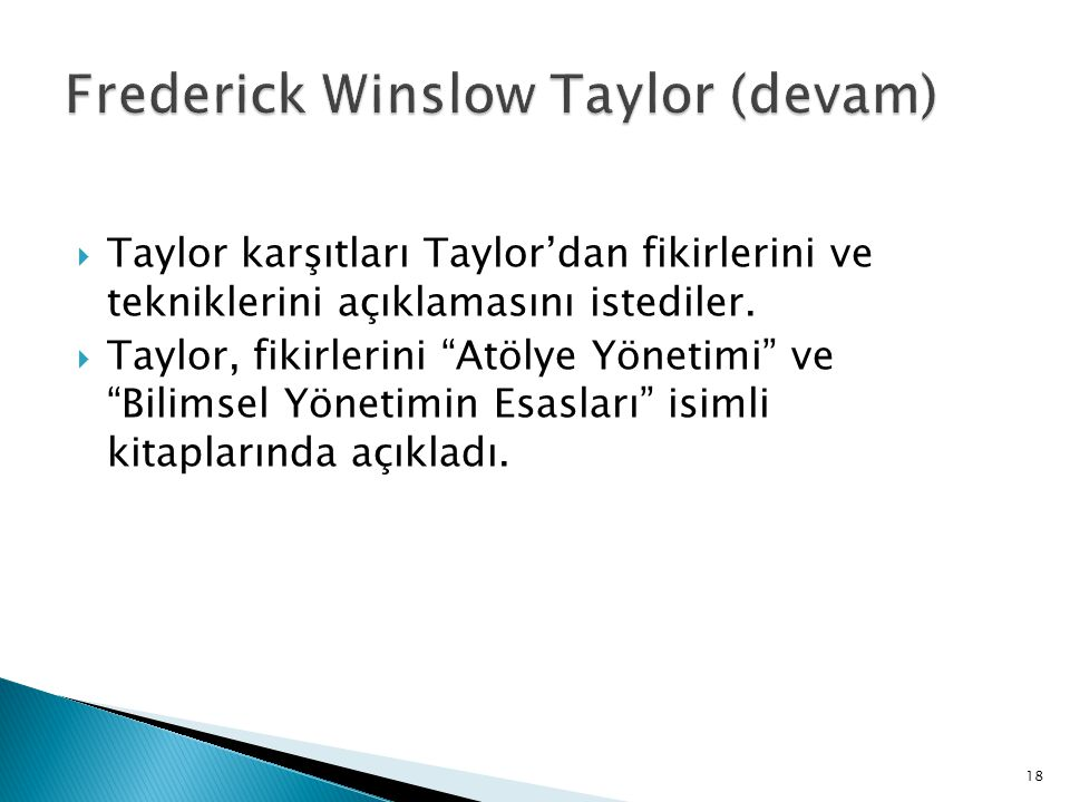 """ Taylor karşıtları Taylor'dan fikirlerini ve tekniklerini açıklamasını istediler.  Taylor, fikirlerini """"Atölye Yönetimi"""" ve """"Bilimsel Yönetimin Esas"""