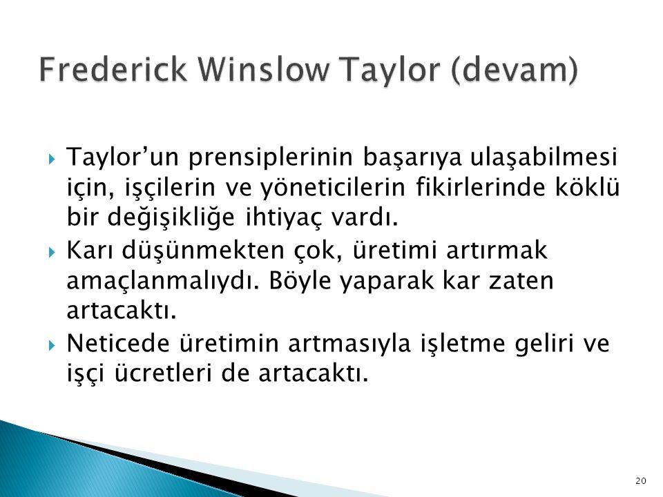  Taylor'un prensiplerinin başarıya ulaşabilmesi için, işçilerin ve yöneticilerin fikirlerinde köklü bir değişikliğe ihtiyaç vardı.  Karı düşünmekten
