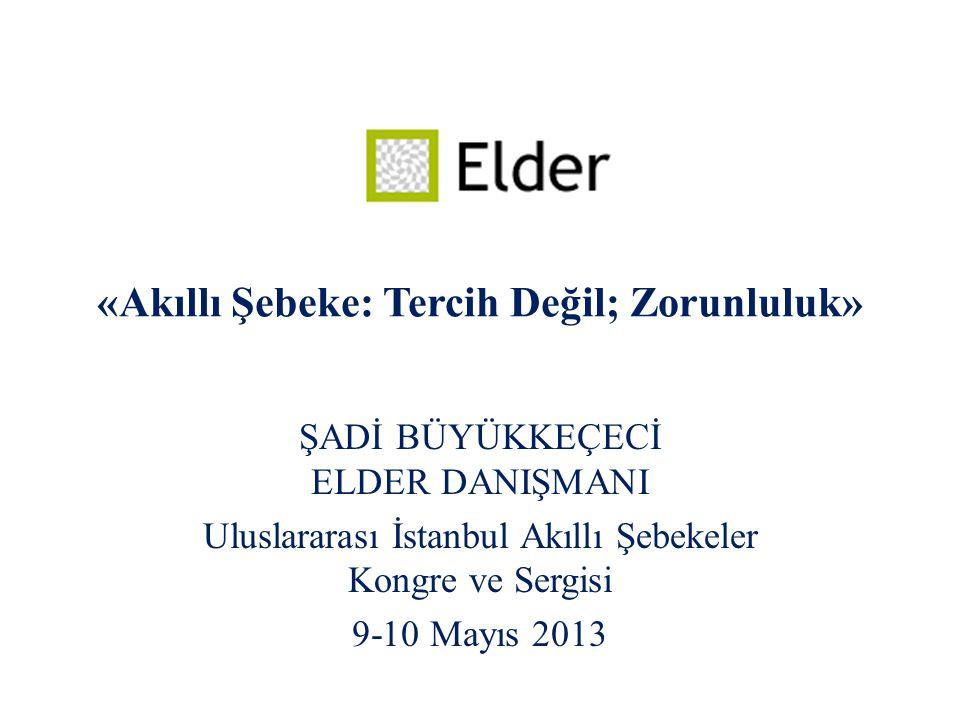 «Akıllı Şebeke: Tercih Değil; Zorunluluk» ŞADİ BÜYÜKKEÇECİ ELDER DANIŞMANI Uluslararası İstanbul Akıllı Şebekeler Kongre ve Sergisi 9-10 Mayıs 2013