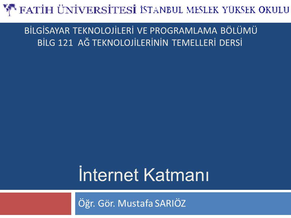 Öğr. Gör. Mustafa SARIÖZ İnternet Katmanı BİLGİSAYAR TEKNOLOJİLERİ VE PROGRAMLAMA BÖLÜMÜ BİLG 121 AĞ TEKNOLOJİLERİNİN TEMELLERİ DERSİ