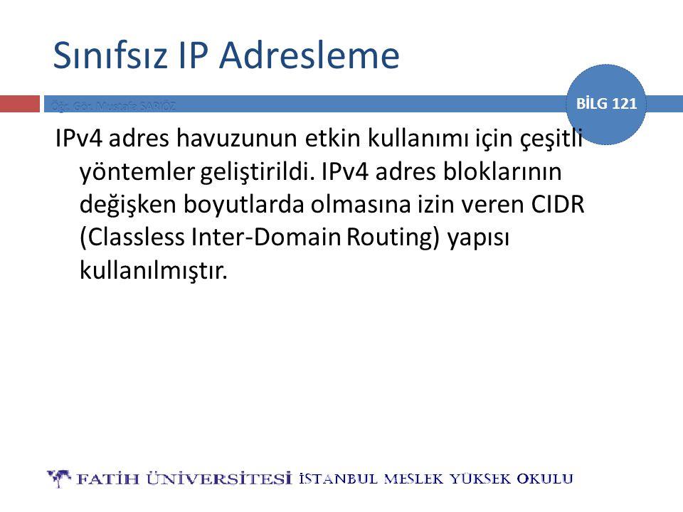 BİLG 121 Sınıfsız IP Adresleme IPv4 adres havuzunun etkin kullanımı için çeşitli yöntemler geliştirildi. IPv4 adres bloklarının değişken boyutlarda ol