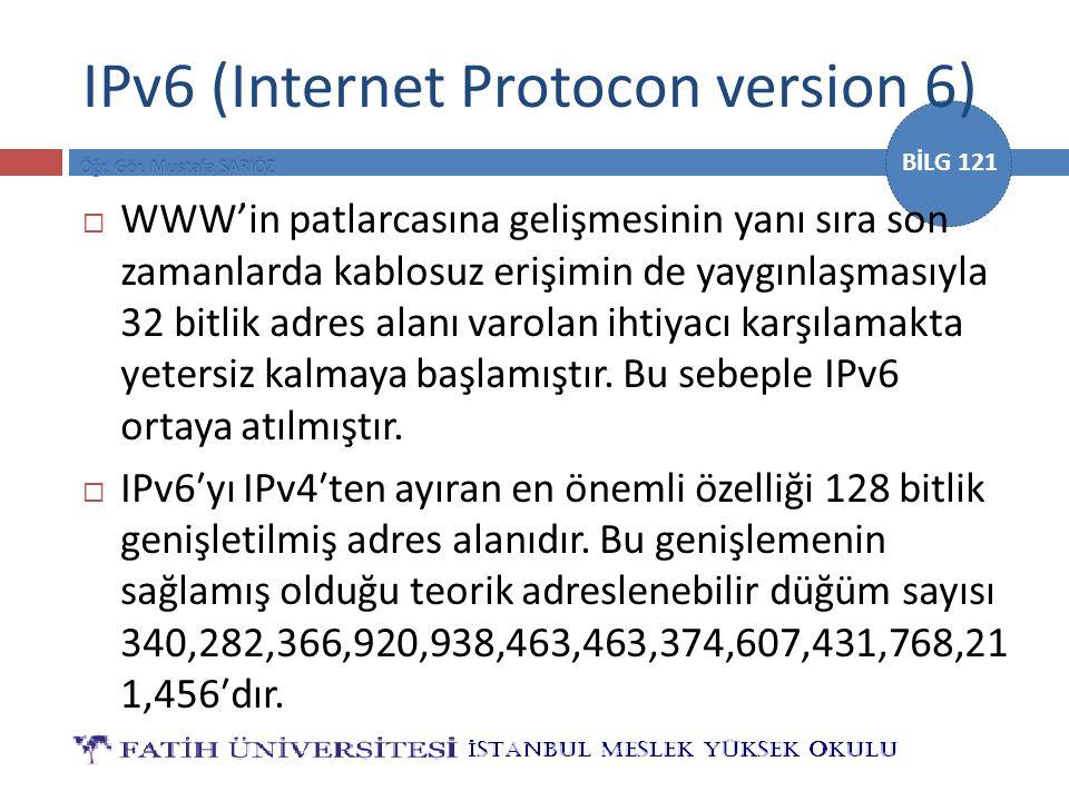 BİLG 121 IPv6 (Internet Protocon version 6)  WWW'in patlarcasına gelişmesinin yanı sıra son zamanlarda kablosuz erişimin de yaygınlaşmasıyla 32 bitli