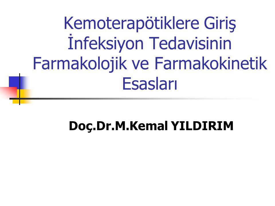 Kemoterapötiklere Giriş İnfeksiyon Tedavisinin Farmakolojik ve Farmakokinetik Esasları Doç.Dr.M.Kemal YILDIRIM