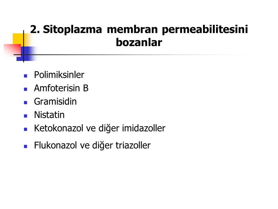 2. Sitoplazma membran permeabilitesini bozanlar Polimiksinler Amfoterisin B Gramisidin Nistatin Ketokonazol ve diğer imidazoller Flukonazol ve diğer t