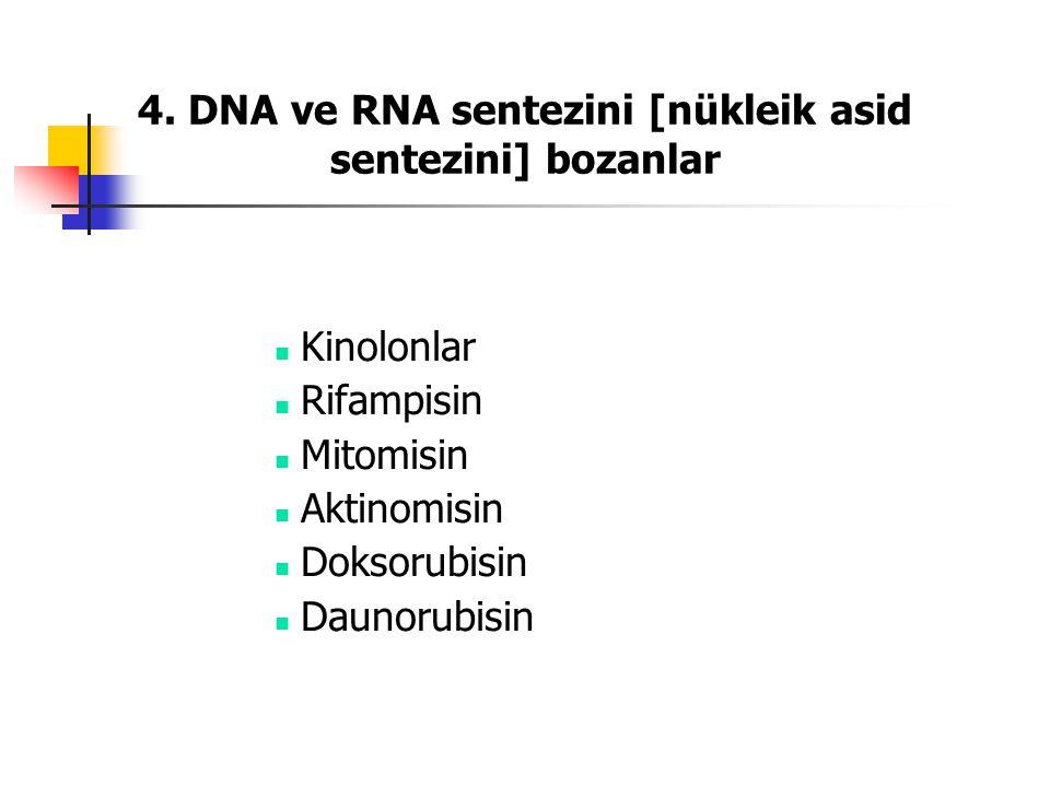 4. DNA ve RNA sentezini [nükleik asid sentezini] bozanlar Kinolonlar Rifampisin Mitomisin Aktinomisin Doksorubisin Daunorubisin