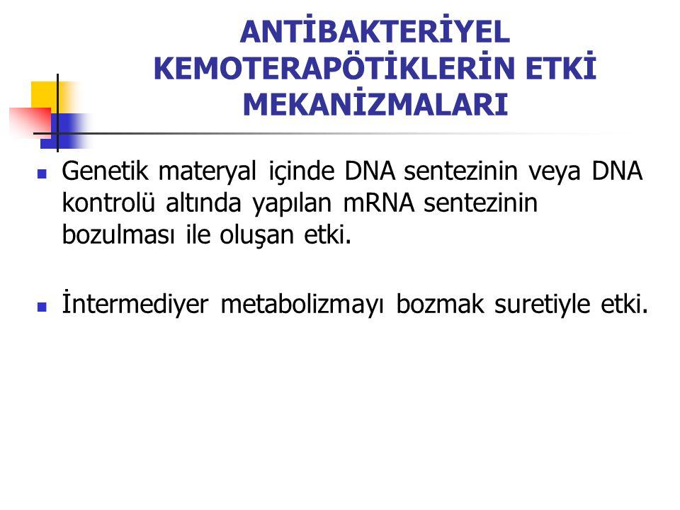 ANTİBAKTERİYEL KEMOTERAPÖTİKLERİN ETKİ MEKANİZMALARI Genetik materyal içinde DNA sentezinin veya DNA kontrolü altında yapılan mRNA sentezinin bozulmas