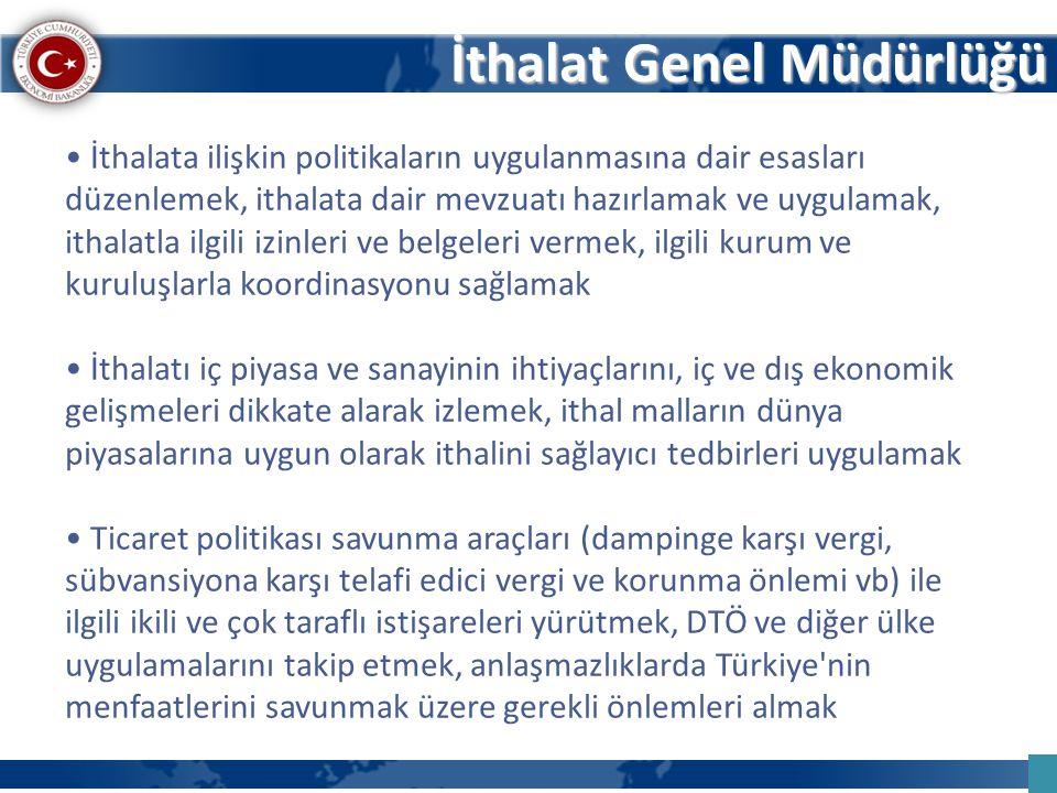İthalat Genel Müdürlüğü İthalat Genel Müdürlüğü İthalata ilişkin politikaların uygulanmasına dair esasları düzenlemek, ithalata dair mevzuatı hazırlam