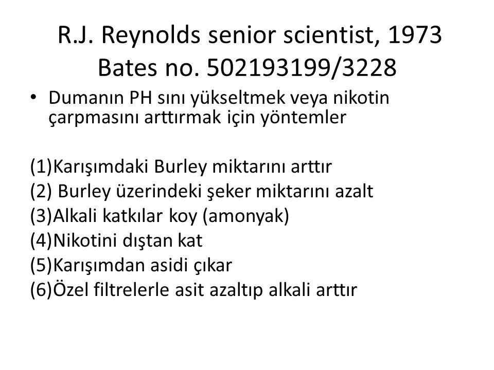 R.J. Reynolds senior scientist, 1973 Bates no. 502193199/3228 Dumanın PH sını yükseltmek veya nikotin çarpmasını arttırmak için yöntemler (1)Karışımda