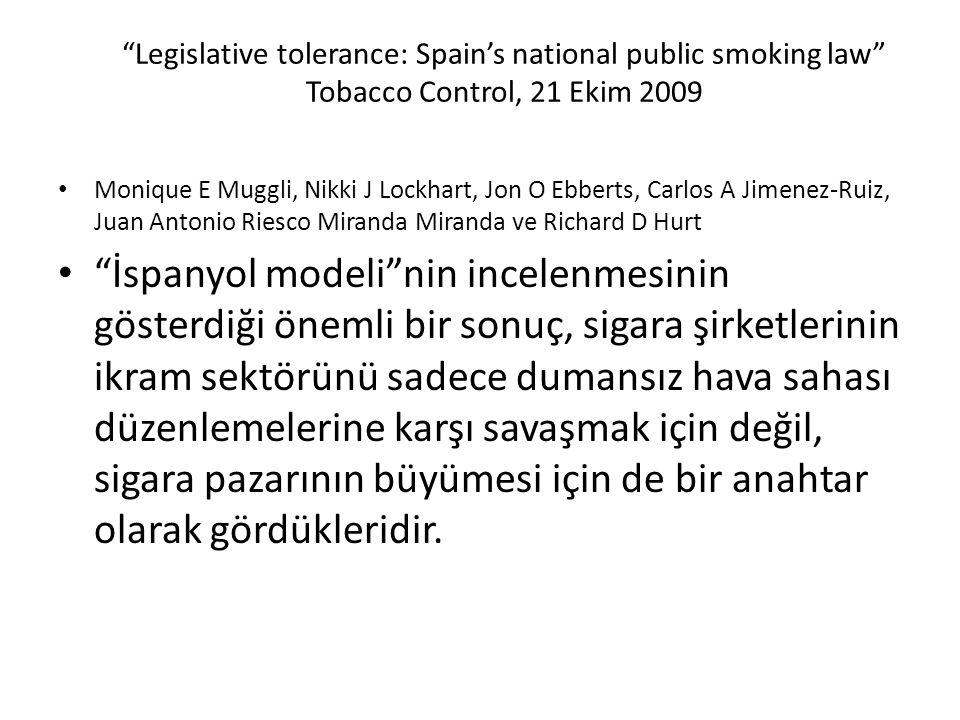 Legislative tolerance: Spain's national public smoking law Tobacco Control, 21 Ekim 2009 Monique E Muggli, Nikki J Lockhart, Jon O Ebberts, Carlos A Jimenez-Ruiz, Juan Antonio Riesco Miranda Miranda ve Richard D Hurt İspanyol modeli nin incelenmesinin gösterdiği önemli bir sonuç, sigara şirketlerinin ikram sektörünü sadece dumansız hava sahası düzenlemelerine karşı savaşmak için değil, sigara pazarının büyümesi için de bir anahtar olarak gördükleridir.