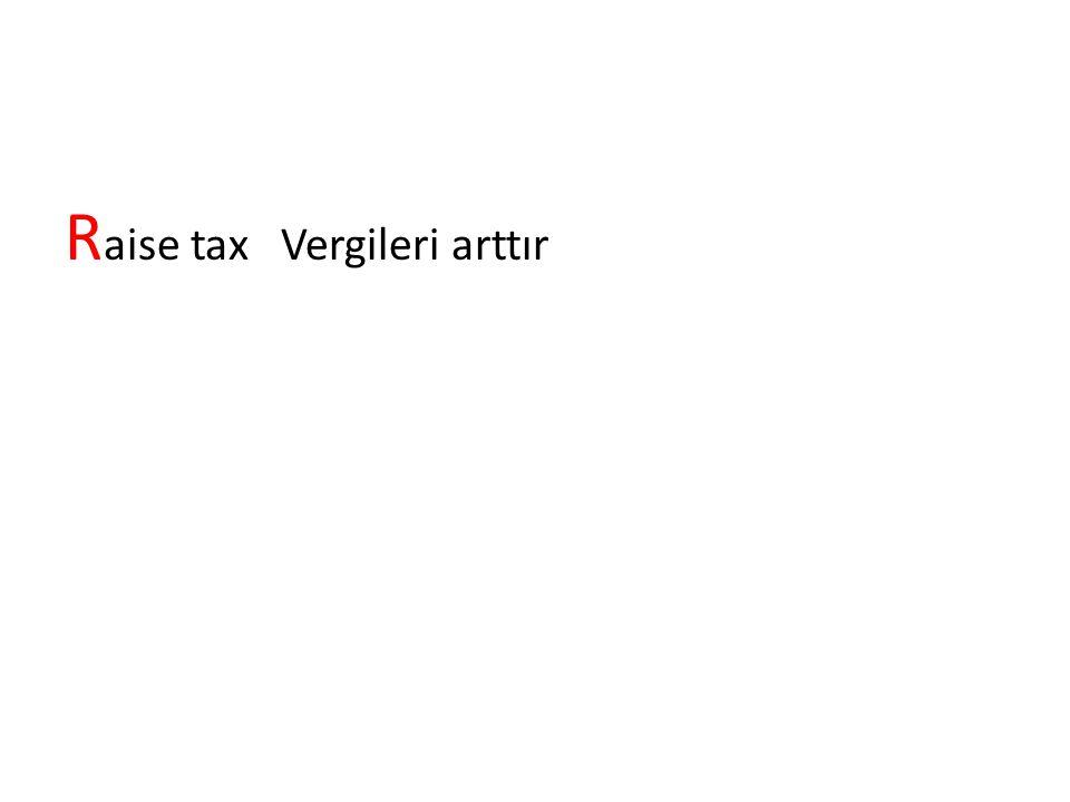 R aise tax Vergileri arttır