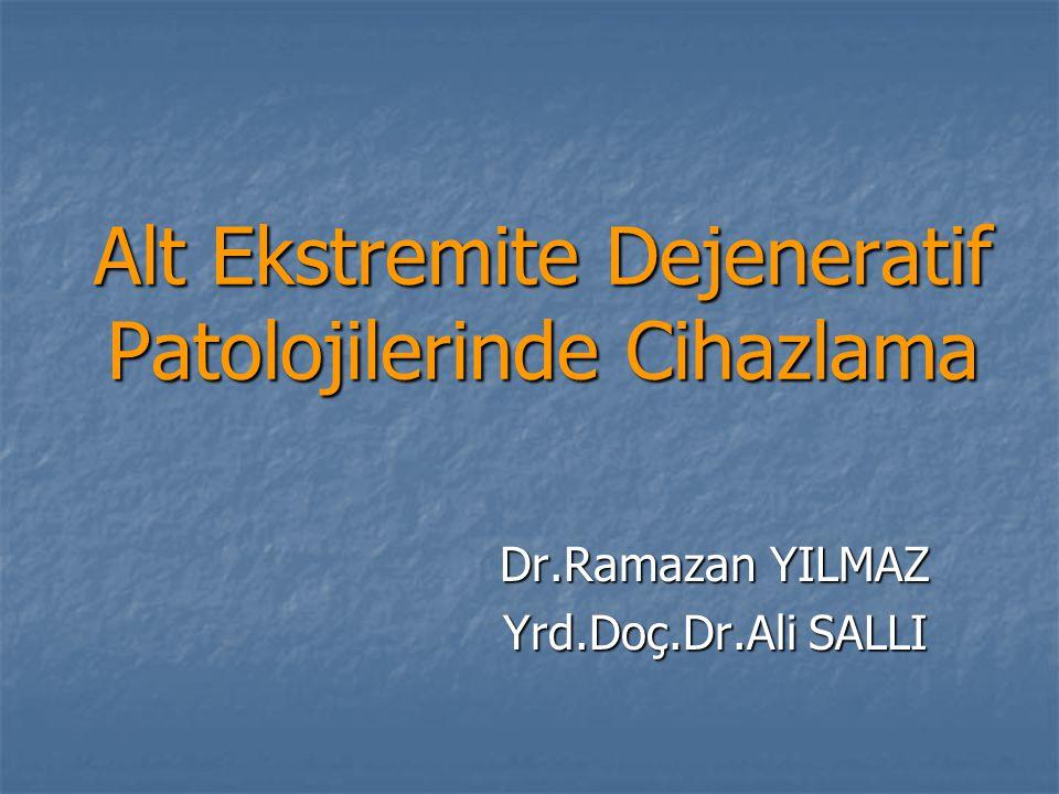 Alt Ekstremite Dejeneratif Patolojilerinde Cihazlama Dr.Ramazan YILMAZ Dr.Ramazan YILMAZ Yrd.Doç.Dr.Ali SALLI Yrd.Doç.Dr.Ali SALLI