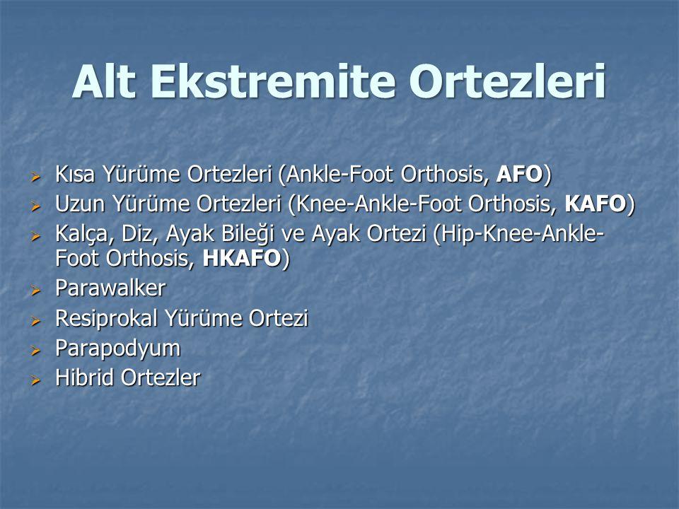 Alt Ekstremite Ortezleri  Kısa Yürüme Ortezleri (Ankle-Foot Orthosis, AFO)  Uzun Yürüme Ortezleri (Knee-Ankle-Foot Orthosis, KAFO)  Kalça, Diz, Ayak Bileği ve Ayak Ortezi (Hip-Knee-Ankle- Foot Orthosis, HKAFO)  Parawalker  Resiprokal Yürüme Ortezi  Parapodyum  Hibrid Ortezler