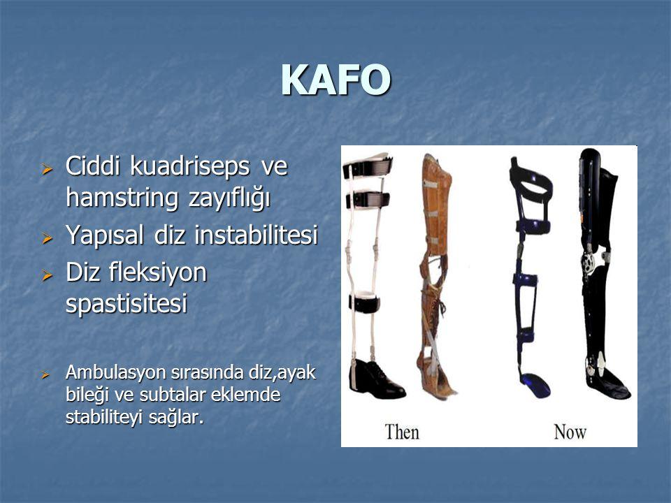 KAFO  Ciddi kuadriseps ve hamstring zayıflığı  Yapısal diz instabilitesi  Diz fleksiyon spastisitesi  Ambulasyon sırasında diz,ayak bileği ve subtalar eklemde stabiliteyi sağlar.