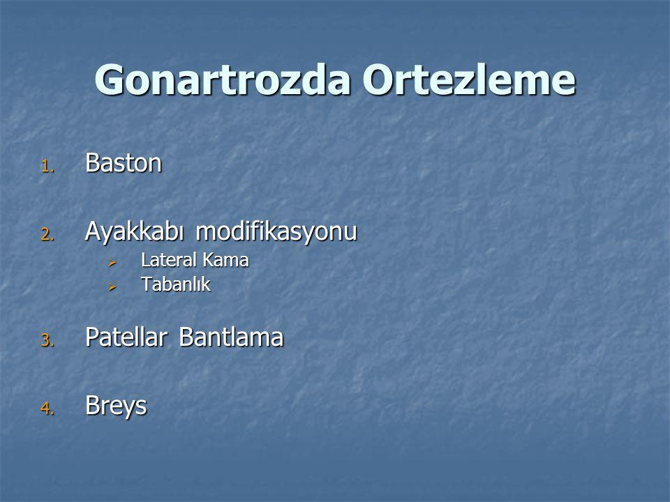 Gonartrozda Ortezleme 1.Baston 2. Ayakkabı modifikasyonu  Lateral Kama  Tabanlık 3.