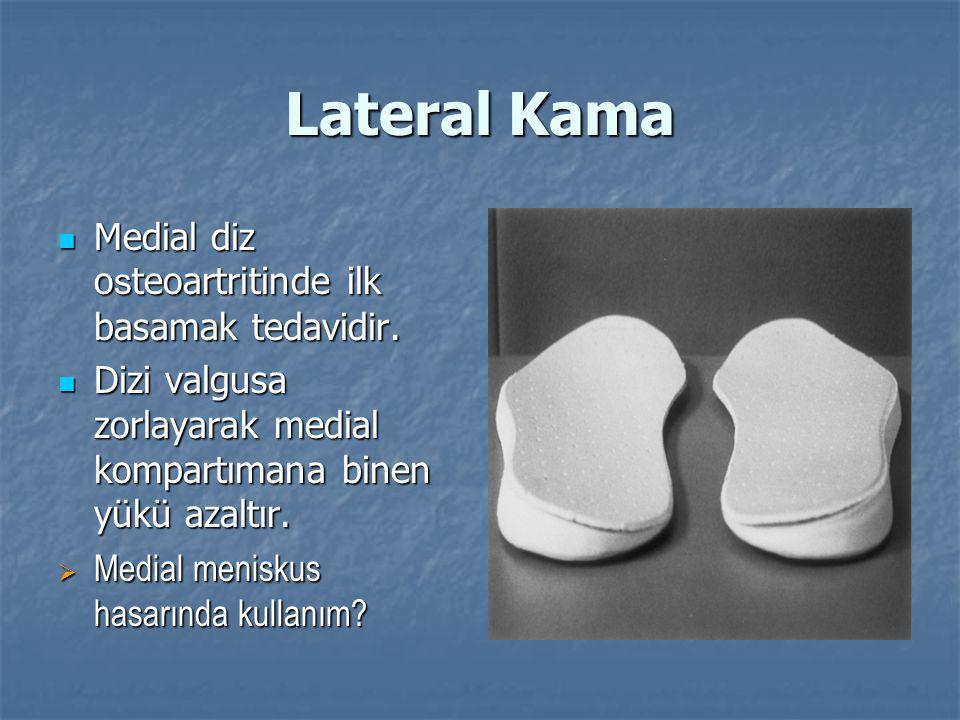 Lateral Kama Medial diz o s teoartritinde ilk basamak tedavidir.