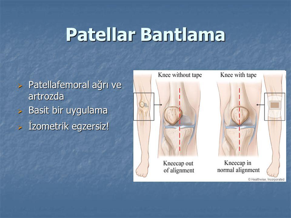 Patellar Bantlama  Patellafemoral ağrı ve artrozda  Basit bir uygulama  İzometrik egzersiz!