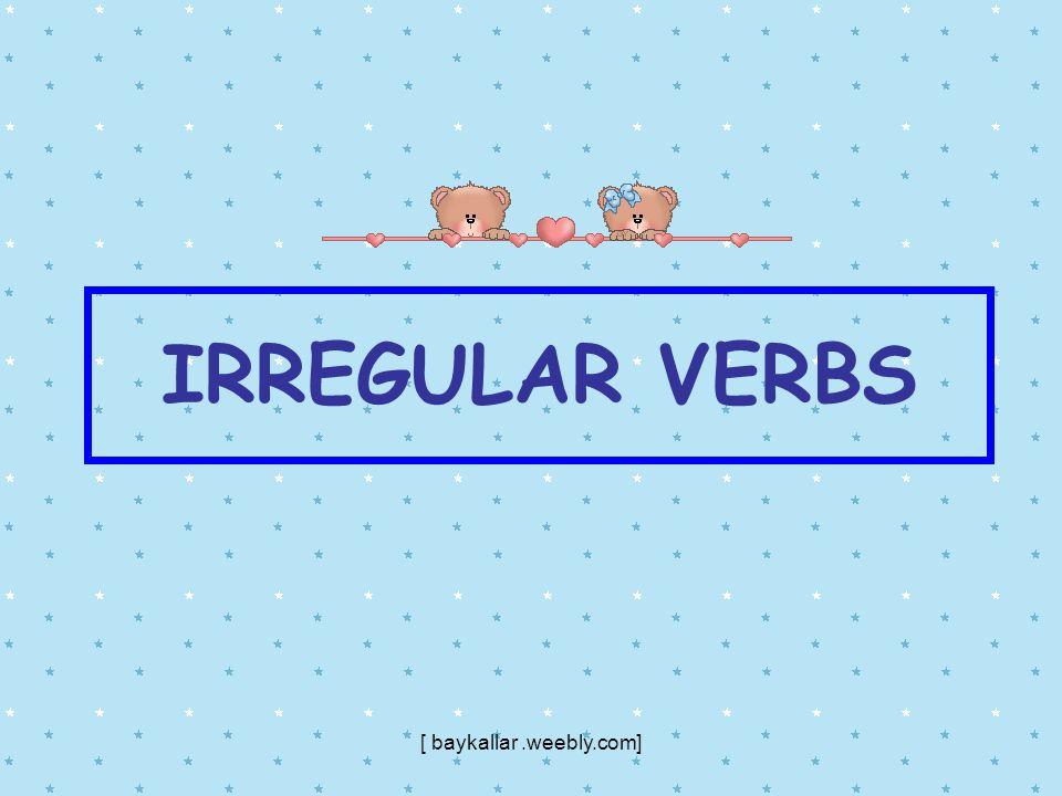 IRREGULAR VERBS [ baykallar.weebly.com]