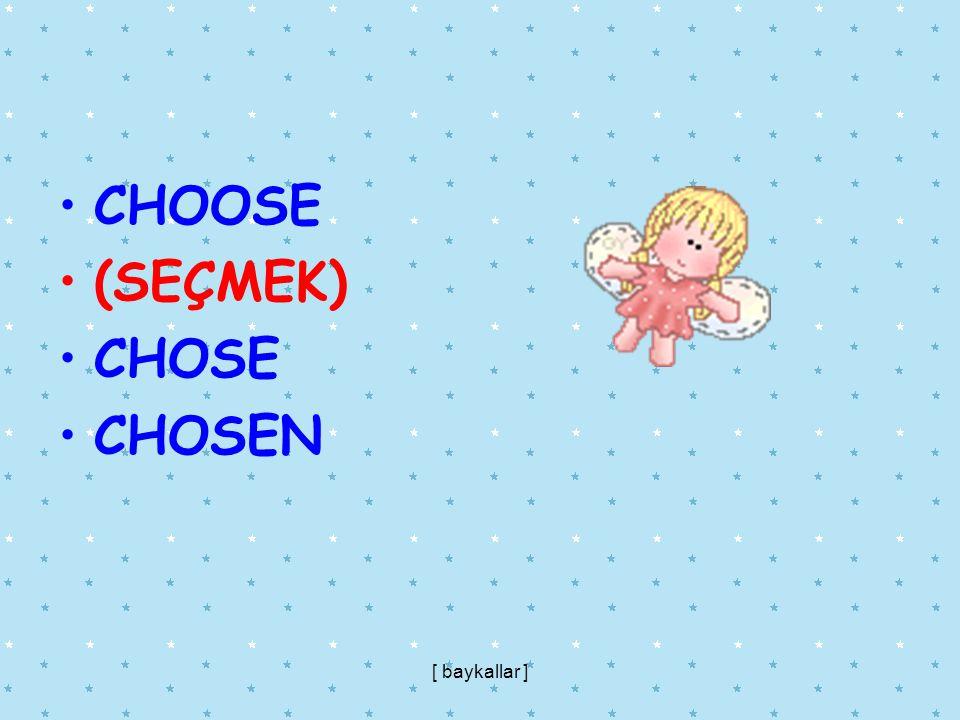 CHOOSE (SEÇMEK) CHOSE CHOSEN [ baykallar ]