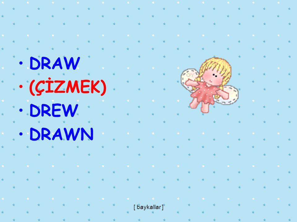 DRAW (ÇİZMEK) DREW DRAWN [ baykallar ]