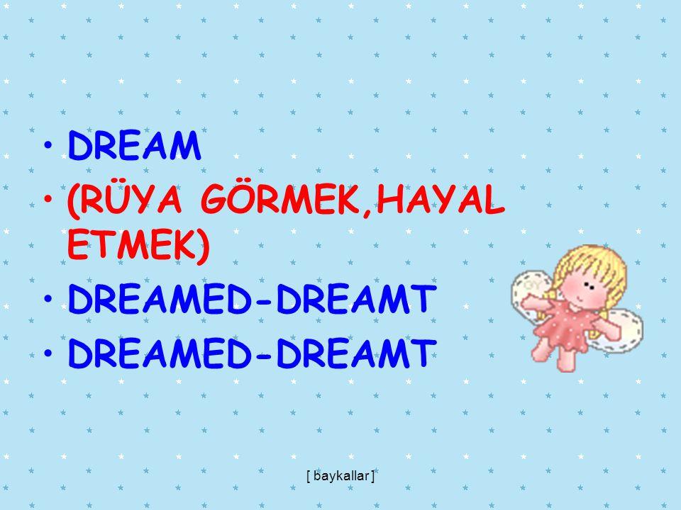 DREAM (RÜYA GÖRMEK,HAYAL ETMEK) DREAMED-DREAMT [ baykallar ]