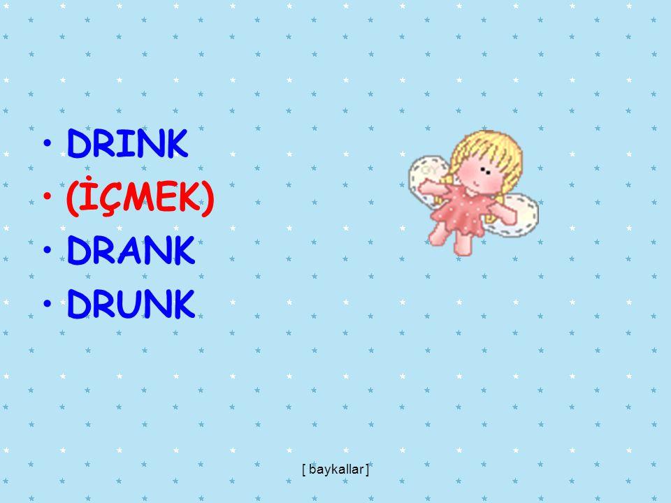 DRINK (İÇMEK) DRANK DRUNK [ baykallar ]