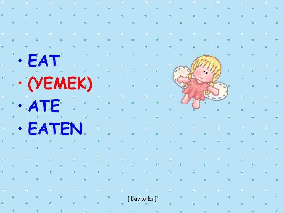EAT (YEMEK) ATE EATEN [ baykallar ]