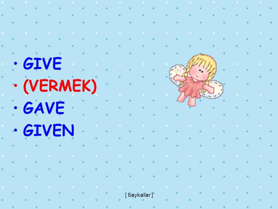 GIVE (VERMEK) GAVE GIVEN [ baykallar ]