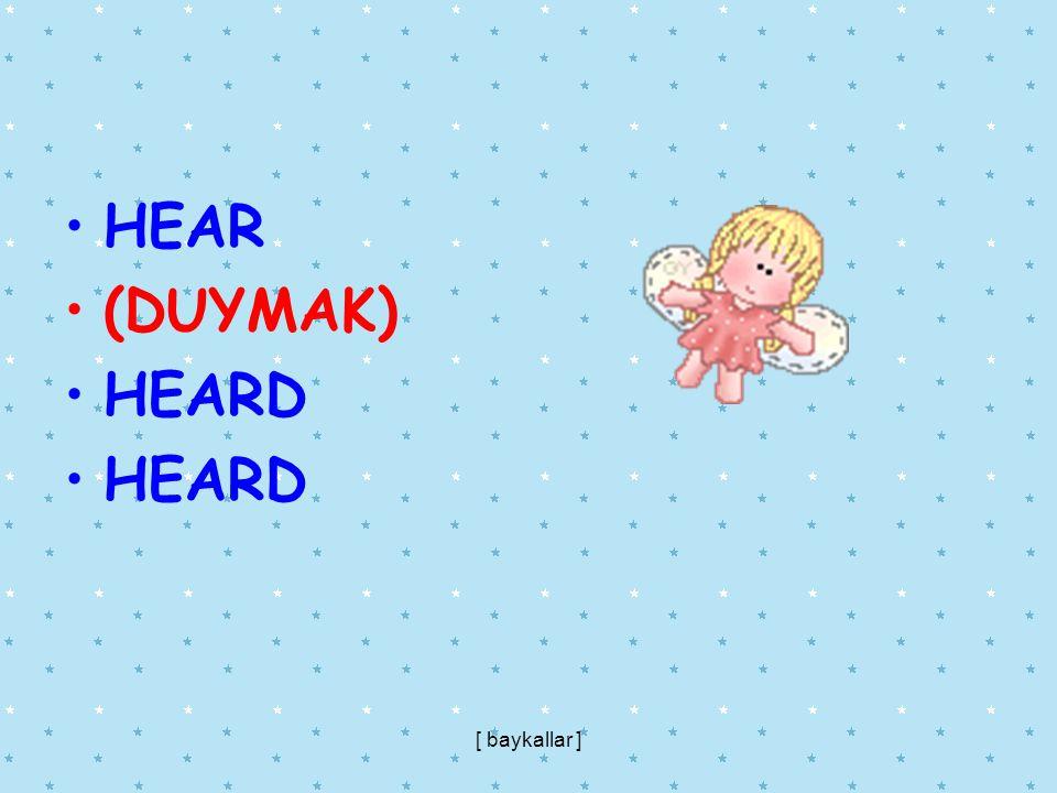 HEAR (DUYMAK) HEARD [ baykallar ]