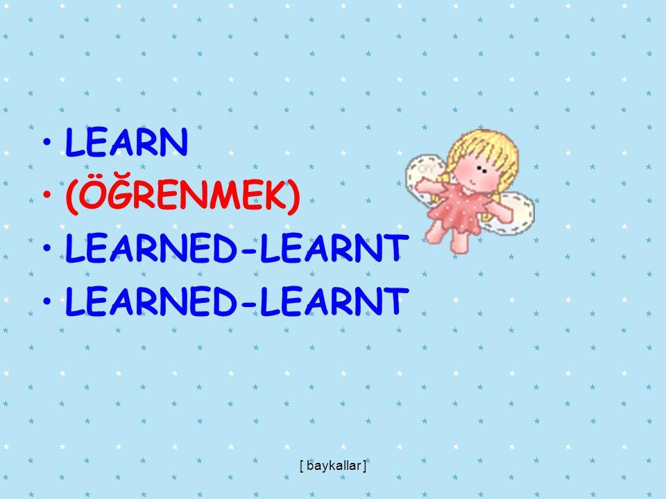 LEARN (ÖĞRENMEK) LEARNED-LEARNT [ baykallar ]