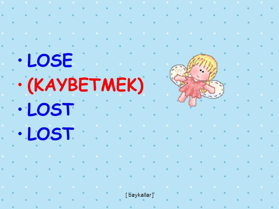 LOSE (KAYBETMEK) LOST [ baykallar ]