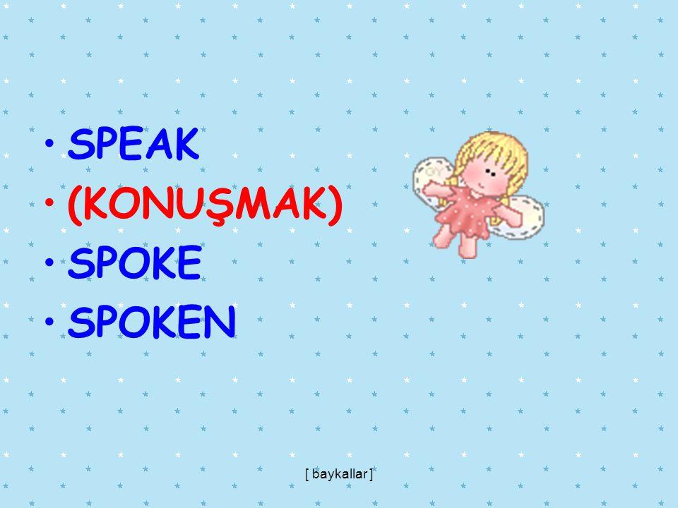 SPEAK (KONUŞMAK) SPOKE SPOKEN [ baykallar ]