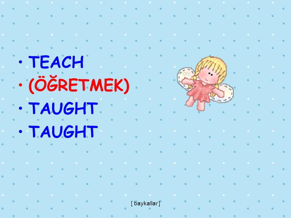 TEACH (ÖĞRETMEK) TAUGHT [ baykallar ]
