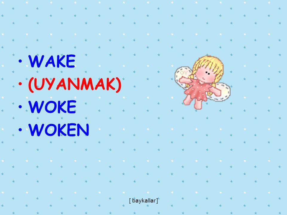 WAKE (UYANMAK) WOKE WOKEN [ baykallar ]