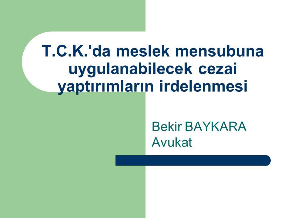 T.C.K.'da meslek mensubuna uygulanabilecek cezai yaptırımların irdelenmesi Bekir BAYKARA Avukat