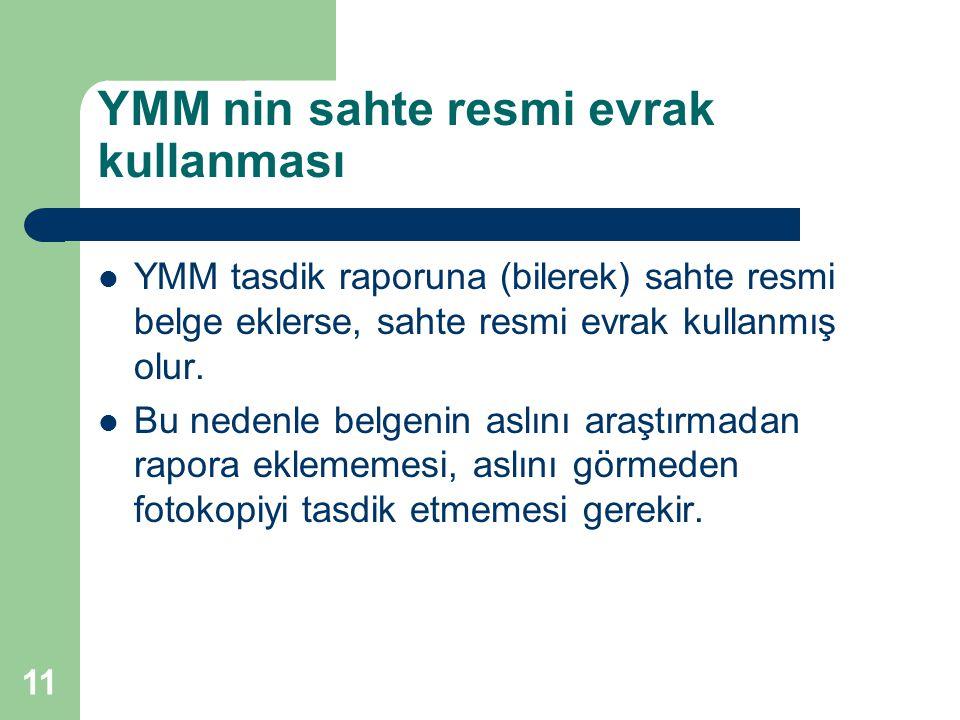 YMM nin sahte resmi evrak kullanması YMM tasdik raporuna (bilerek) sahte resmi belge eklerse, sahte resmi evrak kullanmış olur. Bu nedenle belgenin as